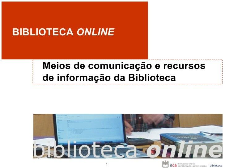 BIBLIOTECA  ONLINE Meios de comunicação e recursos de informação da Biblioteca