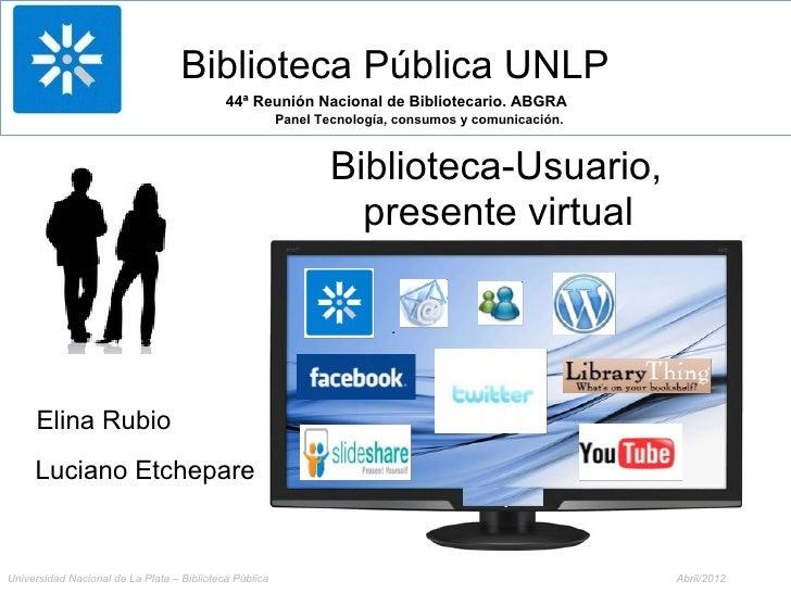 Biblioteca Pública UNLP                                            44ª Reunión Nacional de Bibliotecario. ABGRA           ...