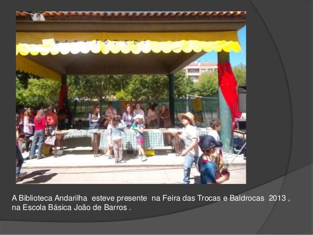 A Biblioteca Andarilha esteve presente na Feira das Trocas e Baldrocas 2013 ,na Escola Básica João de Barros .