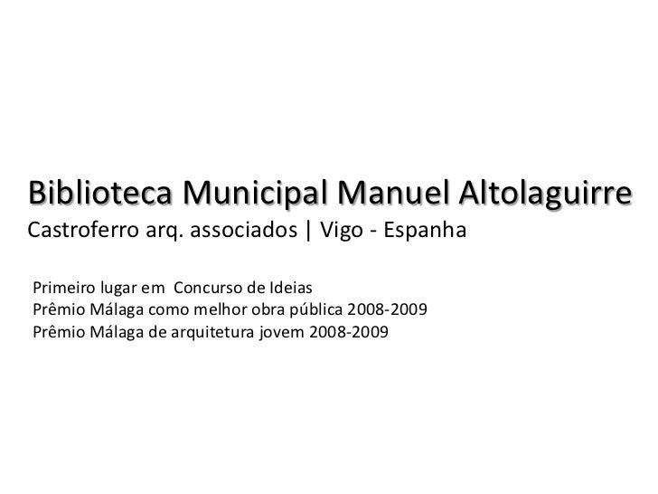 Biblioteca Municipal Manuel AltolaguirreCastroferro arq. associados | Vigo - EspanhaPrimeiro lugar em Concurso de IdeiasPr...
