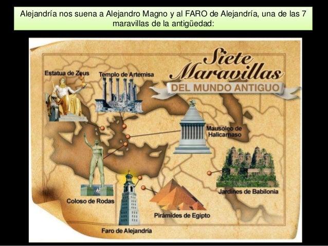 Alejandría nos suena a Alejandro Magno y al FARO de Alejandría, una de las 7 maravillas de la antigüedad: