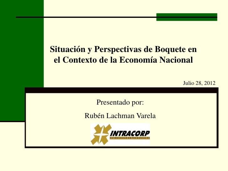 Situación y Perspectivas de Boquete en el Contexto de la Economía Nacional                                  Julio 28, 2012...