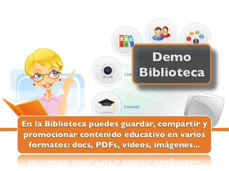 Demo                           BibliotecaEn la Biblioteca puedes guardar, compartir ypromocionar contenido educativo en va...
