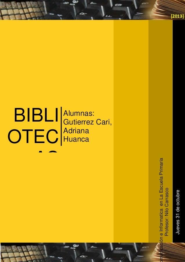Bibliotecas Digitales  1  Jueves 31 de octubre  Alumnas: Gutierrez Cari, Adriana Huanca Choquechambi , Nadia Maldonado Ram...