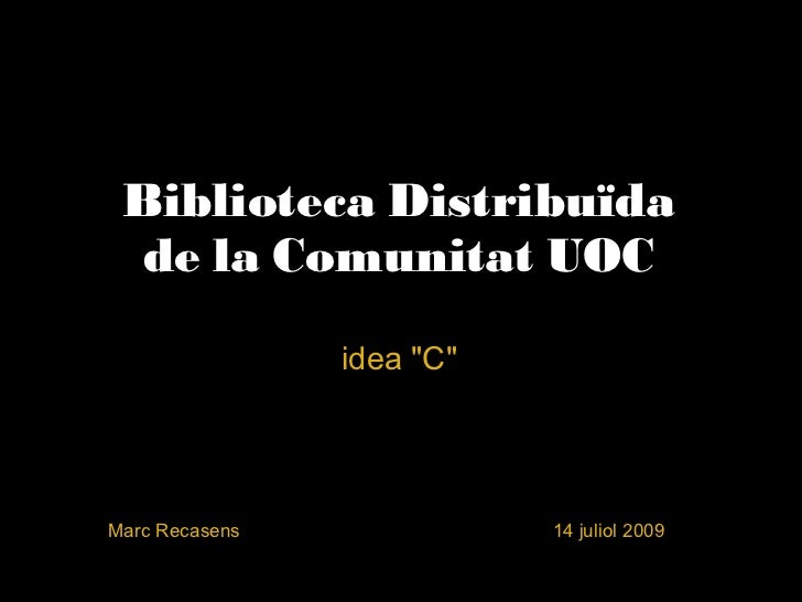 """Biblioteca Distribuïda de la Comunitat UOC idea """"C"""" Marc Recasens           ..."""