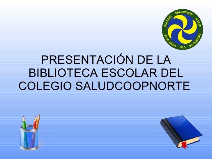 PRESENTACIÓN DE LA BIBLIOTECA ESCOLAR DEL COLEGIO SALUDCOOPNORTE