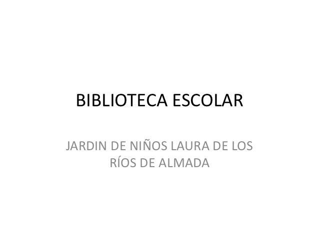 BIBLIOTECA ESCOLARJARDIN DE NIÑOS LAURA DE LOS       RÍOS DE ALMADA