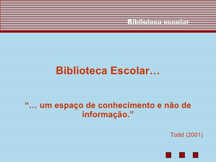 """Biblioteca escolar           Biblioteca Escolar…   """"… um espaço de conhecimento e não de             informação.""""         ..."""