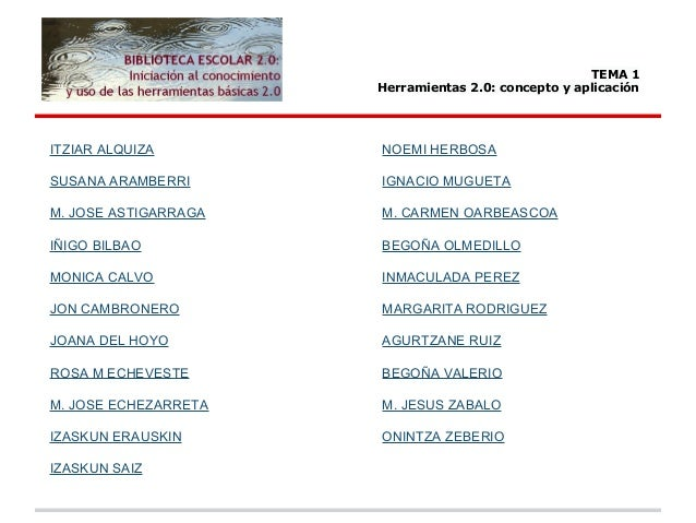 TEMA 1 Herramientas 2.0: concepto y aplicación ITZIAR ALQUIZA SUSANA ARAMBERRI M. JOSE ASTIGARRAGA IÑIGO BILBAO MONICA CAL...