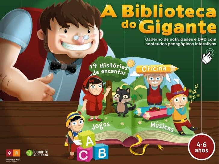 A Biblioteca do Gigante       Aprender é divertido! A Biblioteca do Gigante oferece um ambiente rico de aprendizagem que  ...