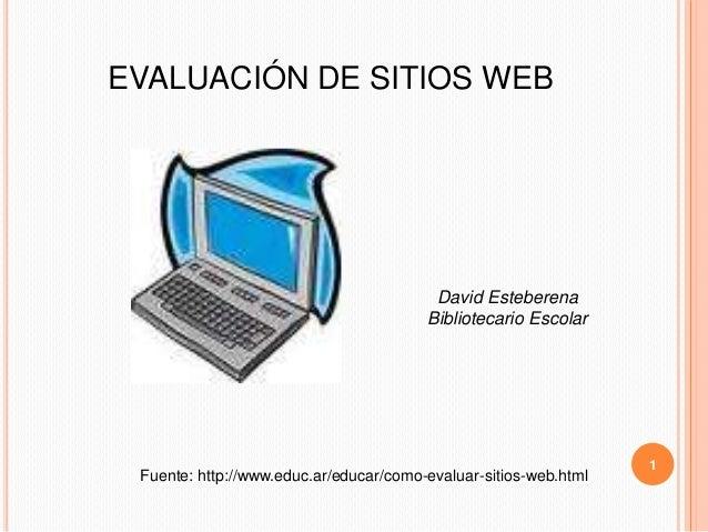EVALUACIÓN DE SITIOS WEB                                         David Esteberena                                        B...