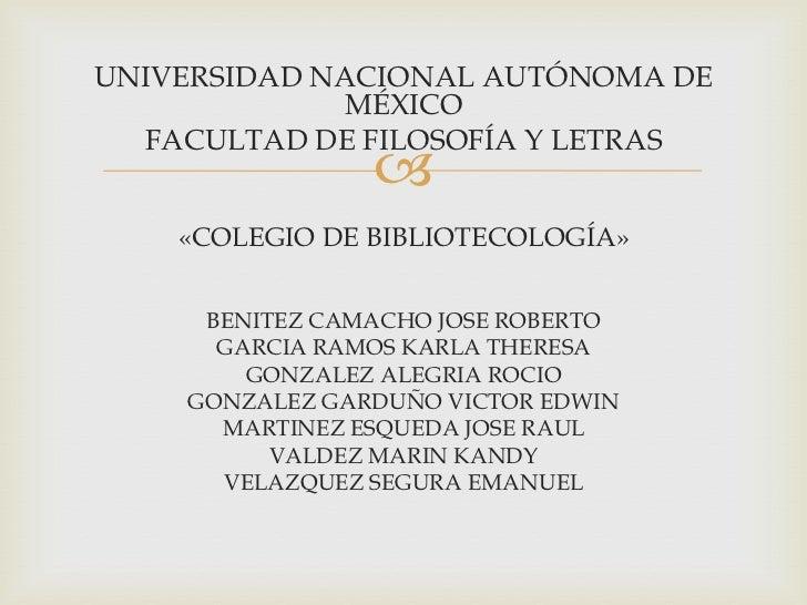 UNIVERSIDAD NACIONAL AUTÓNOMA DE MÉXICO<br />FACULTAD DE FILOSOFÍA Y LETRAS<br />«COLEGIO DE BIBLIOTECOLOGÍA»<br />BENITEZ...