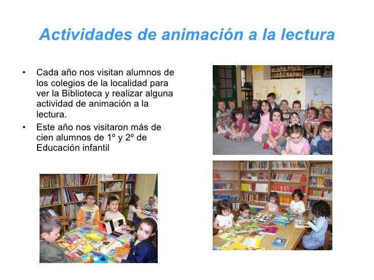 Actividades de animación a la lectura <ul><li>Cada año nos visitan alumnos de los colegios de la localidad para ver la Bib...