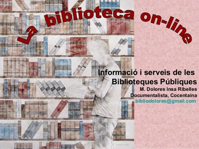 Informació i serveis de les Biblioteques Públiques M. Dolores Insa Ribelles Documentalista, Cocentaina bibliodolores@gmail...