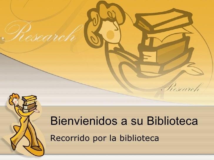 Bienvienidos a su Biblioteca Recorrido por la biblioteca
