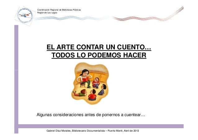Coordinación Regional de Bibliotecas PúblicasRegión de Los LagosEL ARTE CONTAR UN CUENTO…TODOS LO PODEMOS HACERAlgunas con...