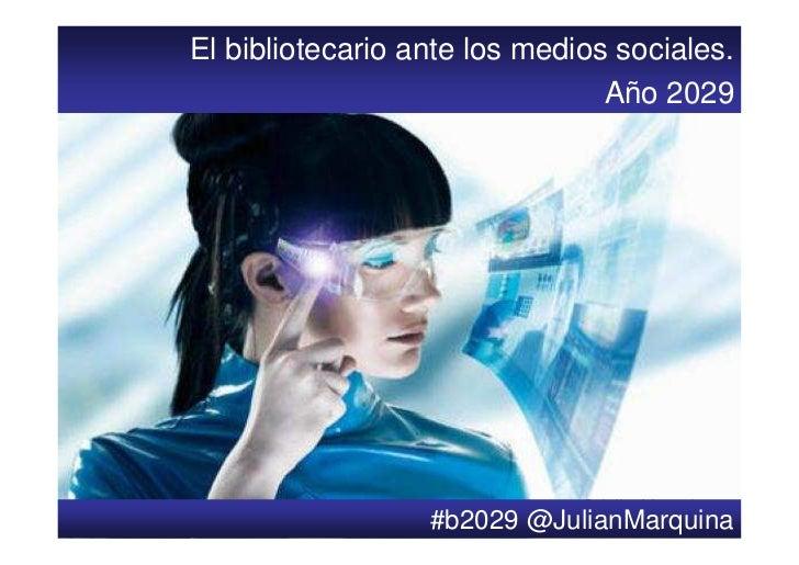 El bibliotecario ante los medios sociales.                                Año 2029                         #b2029 @JulianM...