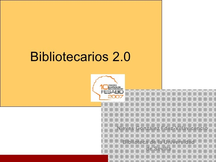 Biblioteca de la Universidad de Sevilla   Nieves González Fdez-Villavicencio Bibliotecarios 2.0