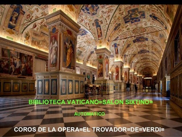 BIBLIOTECA VATICANO=SALON SIXTINO= AUTOMATICO  M COROS DE LA OPERA=EL TROVADOR=DE=VERDI= M