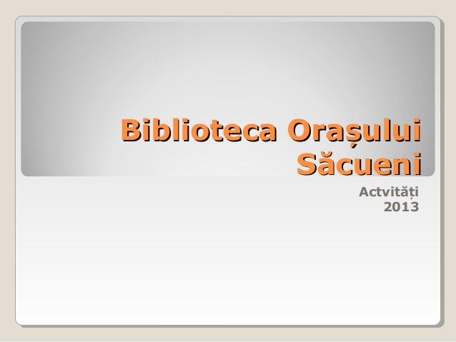 Biblioteca  Săcueni 2013