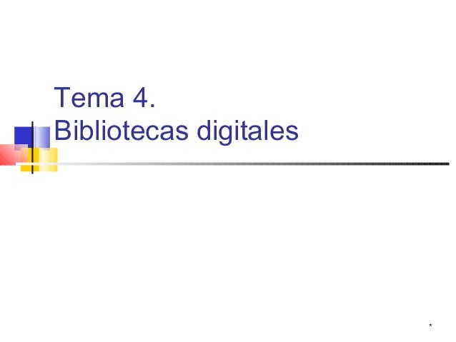 Tema 4.Bibliotecas digitales                        *
