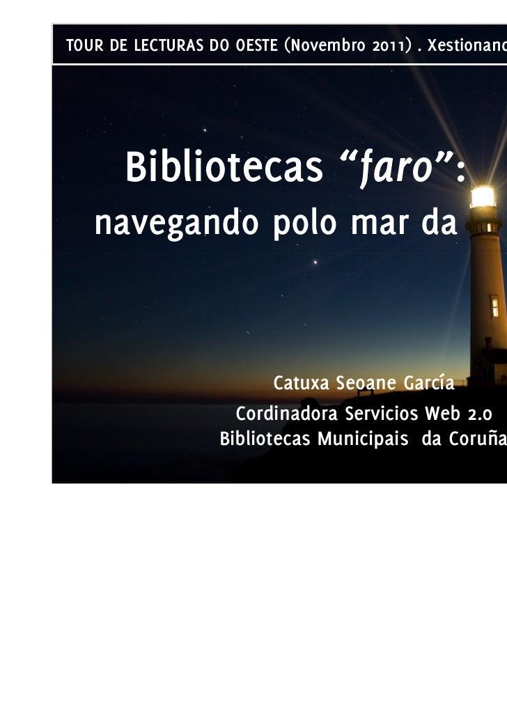 """TOUR DE LECTURAS DO OESTE (Novembro 2011) . Xestionando a lectura pública       Bibliotecas """"faro"""":   navegando polo mar d..."""