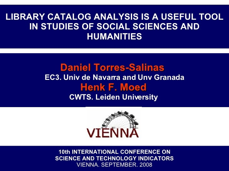 LIBRARY CATALOG ANALYSIS IS A USEFUL TOOL IN STUDIES OF SOCIAL SCIENCES AND HUMANITIES Daniel Torres-Salinas   EC3. Univ d...