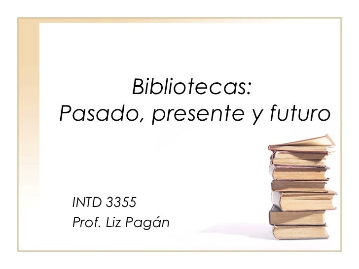 Bibliotecas pasado presente y futuro