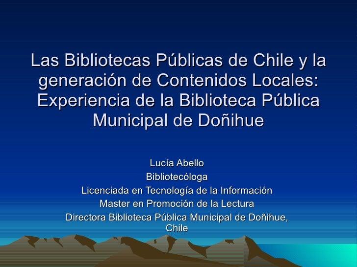 Bibliotecas públicas de chile y contenidos locales , lucia abello chile