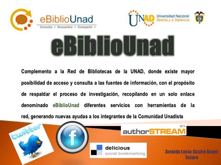 Complemento a la Red de Bibliotecas de la UNAD, donde existe mayorposibilidad de acceso y consulta a las fuentes de inform...