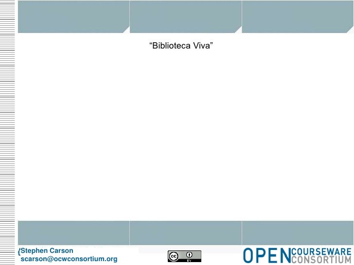 """Biblioteca Viva""<br />Stephen Carson<br />scarson@ocwconsortium.org<br />"