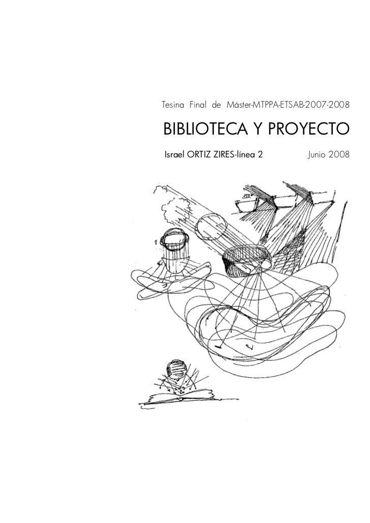 Tesina Final de Máster-MTPPA-ETSAB-2007-2008BIBLIOTECA Y PROYECTOIsrael ORTIZ ZIRES-línea 2        Junio 2008