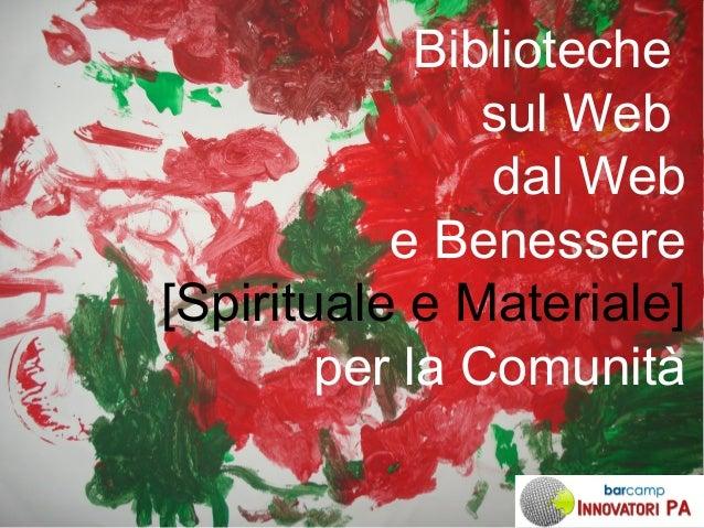 Biblioteche sul Web dal Web e Benessere [Spirituale e Materiale] per la Comunità