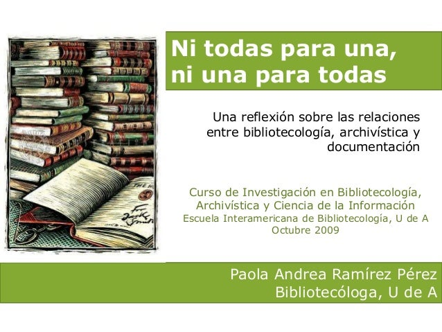 Ni todas para una, ni una para todas Una reflexión sobre las relaciones entre bibliotecología, archivística y documentació...