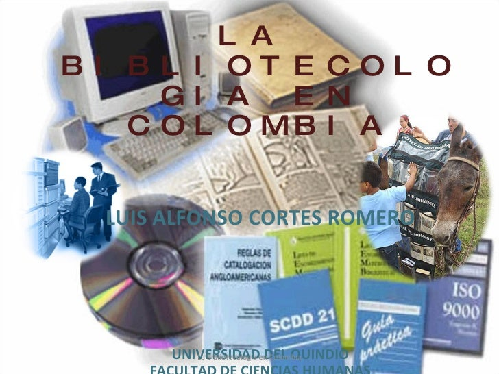 <ul><li>LA BIBLIOTECOLOGIA EN COLOMBIA   </li></ul><ul><li> LUIS ALFONSO CORTES ROMERO     </li></ul><ul><li>  UN...