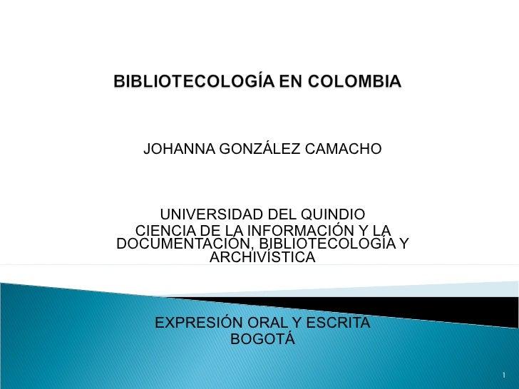 JOHANNA GONZÁLEZ CAMACHO UNIVERSIDAD DEL QUINDIO CIENCIA DE LA INFORMACIÓN Y LA DOCUMENTACIÓN, BIBLIOTECOLOGÍA Y ARCHIVÍST...