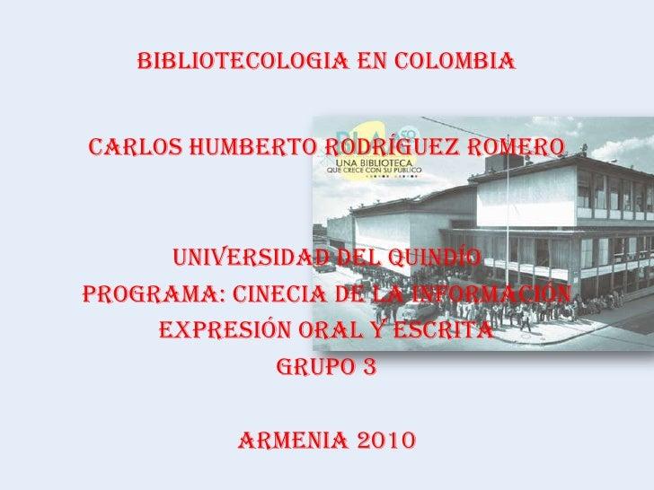 CARLOS HUMBERTO RODRÍGUEZ ROMERO<br />UNIVERSIDAD DEL QUINDÍO<br />PROGRAMA: CINECIA DE LA INFORMACIÓN<br />EXPRESIÓN ORAL...
