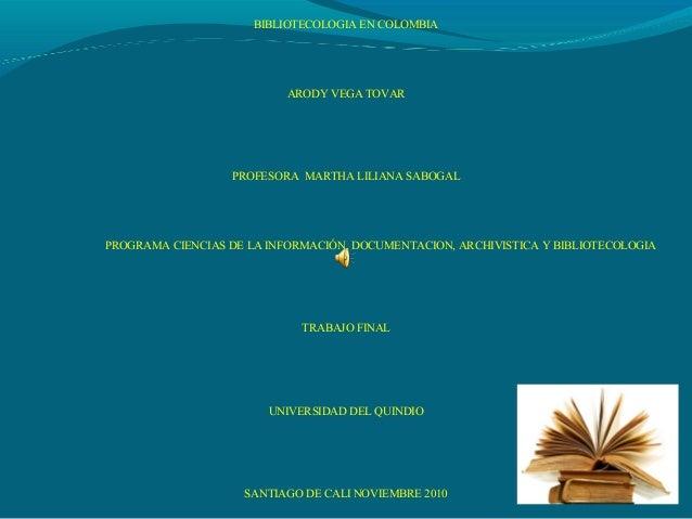 BIBLIOTECOLOGIA EN COLOMBIA ARODY VEGA TOVAR PROFESORA MARTHA LILIANA SABOGAL PROGRAMA CIENCIAS DE LA INFORMACIÓN, DOCUMEN...