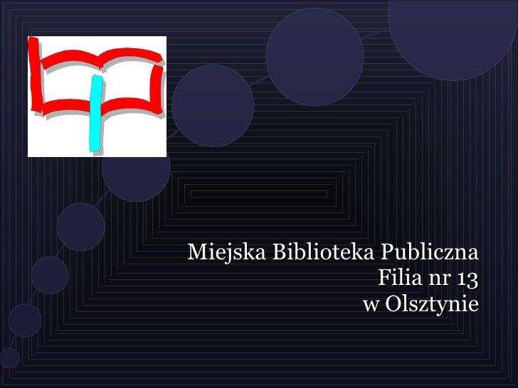 Miejska Biblioteka Publiczna                    Filia nr 13                  w Olsztynie