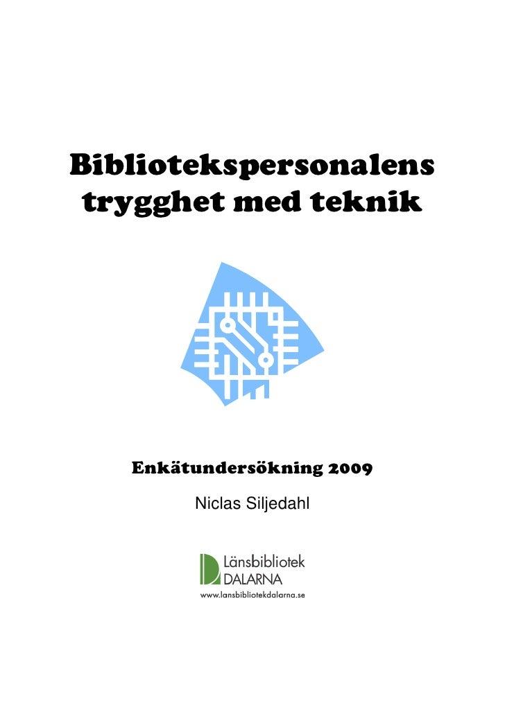 Bibliotekspersonalens  trygghet med teknik        Enkätundersökning 2009         Niclas Siljedahl
