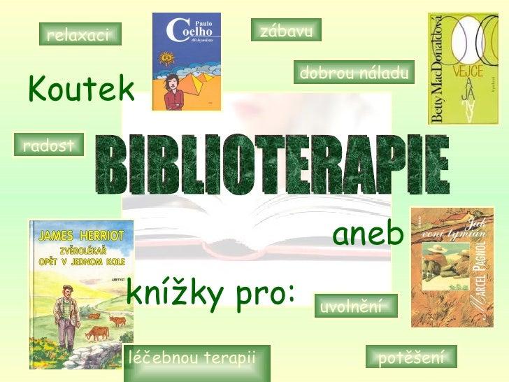 relaxaci  zábavu dobrou náladu radost potěšení knížky pro:   BIBLIOTERAPIE uvolnění  Koutek   aneb   léčebnou terapii   kn...