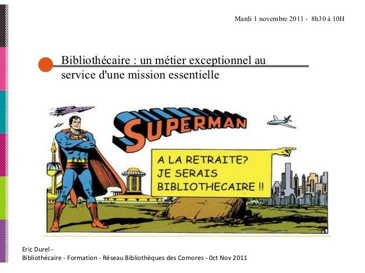 Eric Durel -  Bibliothécaire - Formation - Réseau Bibliothèques des Comores - 0ct Nov 2011 Bibliothécaire : un métier exce...