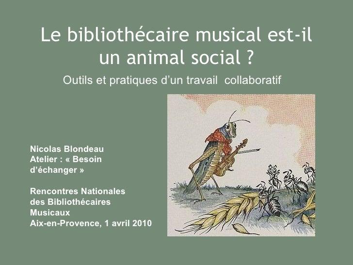 Le bibliothécaire musical est-il un animal social ? Outils et pratiques d'un travail  collaboratif Nicolas Blondeau Atelie...