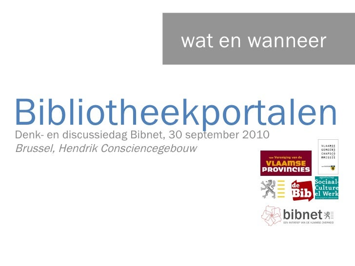 Denk- en discussiedag Bibnet, 30 september 2010 Brussel, Hendrik Consciencegebouw  Bibliotheekportalen wat en wanneer