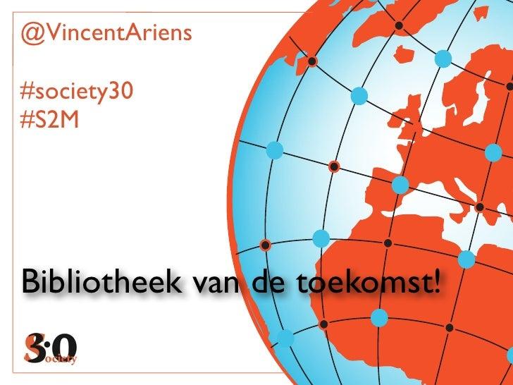 @VincentAriens#society30#S2MBibliotheek van de toekomst!