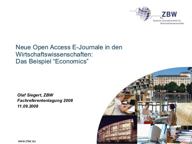 """www.zbw.eu Neue Open Access E-Journale in den Wirtschaftswissenschaften: Das Beispiel """"Economics"""" Olaf Siegert, ZBW Fachre..."""