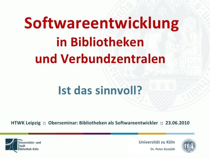 Softwareentwicklung              in Bibliotheken           und Verbundzentralen                      Ist das sinnvoll?  HT...