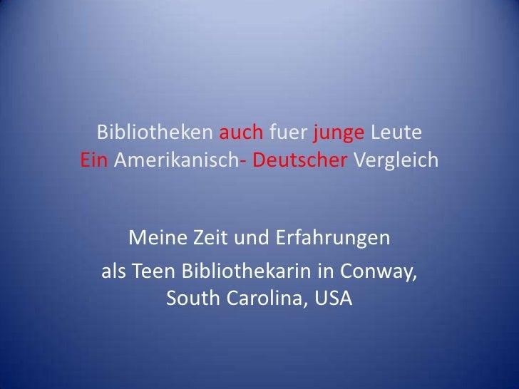Bibliotheken auch fuer junge LeuteEin Amerikanisch- Deutscher Vergleich<br />MeineZeit und Erfahrungen<br />als Teen Bibli...