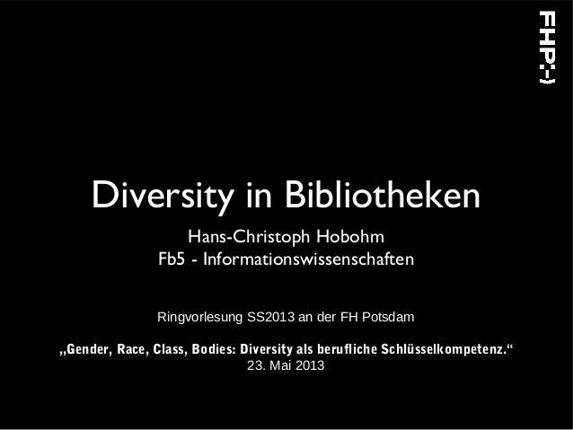 "Diversity in BibliothekenHans-Christoph HobohmFb5 - InformationswissenschaftenRingvorlesung SS2013 an der FH Potsdam""Gende..."