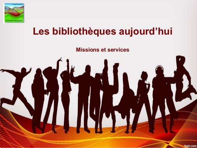 Les bibliothèques aujourd'hui Missions et services